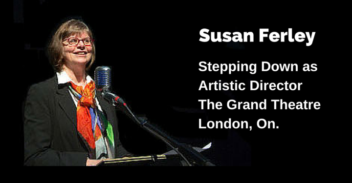 Susan Ferley, The grand Theatre, London on, stepping down